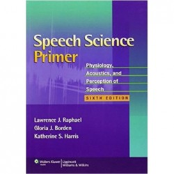 Speech science primer. Physiology acoustics and perception of speech