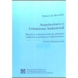 Arquitectura y urbanismo industrial. Diseño y construcción de plantas edificios y polígonos industriales