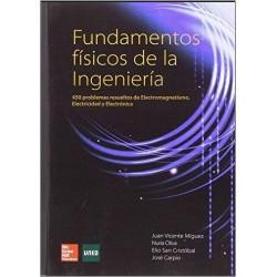 Fundamentos físicos de la ingeniería. 450 problemas resueltos de electromagnetismo electricidad y electrónica
