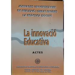 La innovació educativa. Actes I Jornades universitàries de reflexió i debat envers la pràctica docent